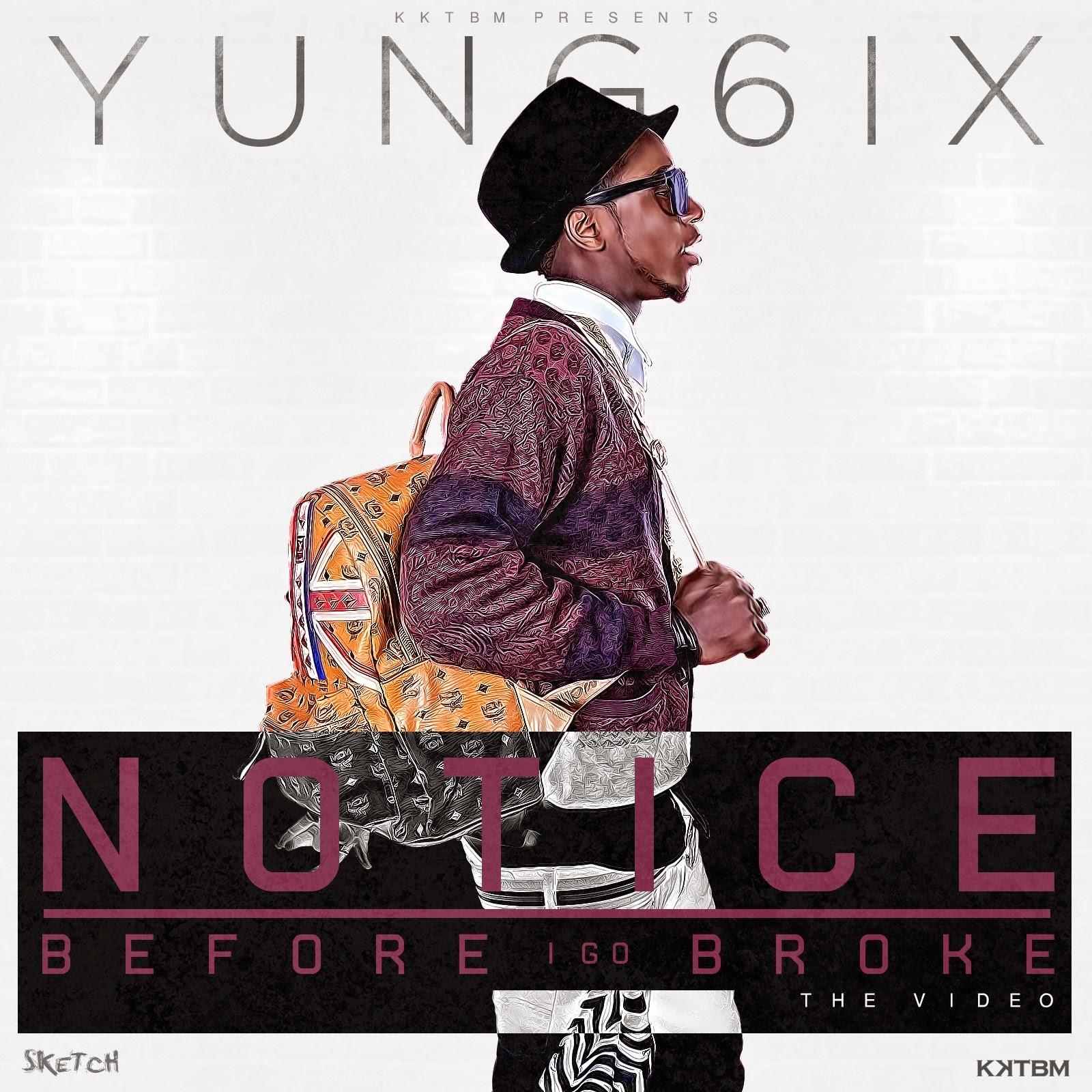 VIDEO + AUDIO : Yung6ix - Notice - Before I Go Broke