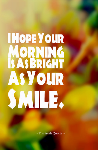 I Hope Your Morning Is As Bright As Your Smile.