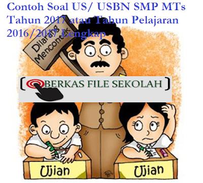 Contoh Soal US/ USBN SMP MTs Tahun 2017 atau Tahun Pelajaran 2016/2017 Lengkap