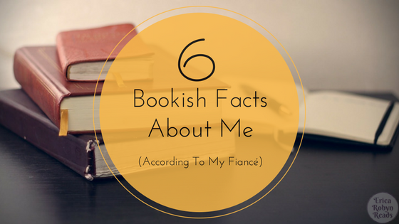 Bookish Facts About Me (According To My Fiancé)