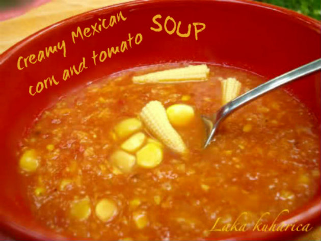Creamy Mexican corn and tomato soup by Laka kuharica: create a Mexican fiesta with this creamy and spicy soup.