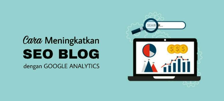 Cara Meningkatkan SEO Blog Dengan Google Analytics