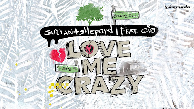 Sultan + Shepard ft. Gia - Love Me Crazy ( Armada Music )