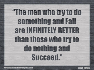 "Featured in our 34 Inspirational Quotes How To Fail Your Way To Success: ""The men who try to do something and fail are infinitely better than those who try to do nothing and succeed."" - Lloyd Jones"
