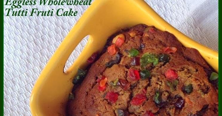 Plum Cake Recipe In Marathi: Sizzling Tastebuds: Eggless Wholewheat Tutti Frutti Cake