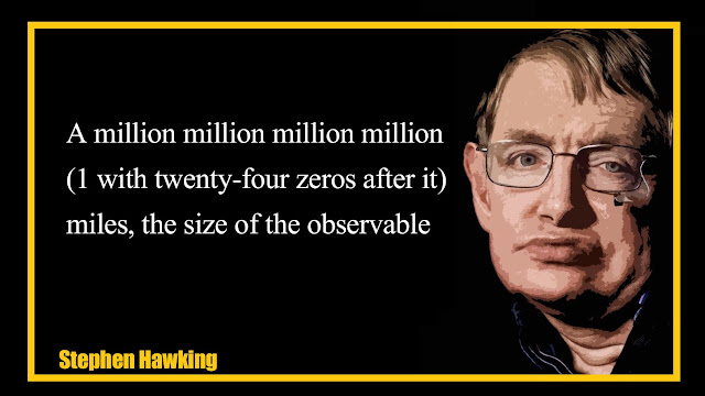 A million million million million (1 with twenty-four zeros after it) miles Stephen Hawking