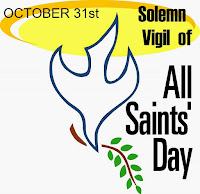 OCTOBER 31- VIGIL of  SOLEMNITY OF ALL SAINTS on November 1 ---- Halloween is pagan, anti-christian