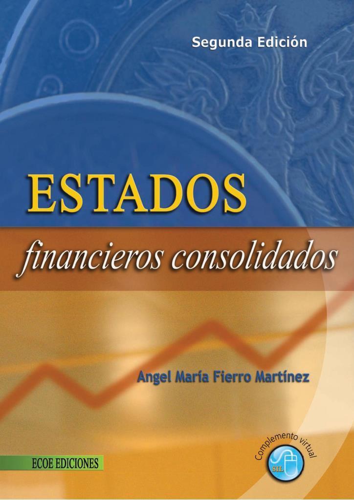 Estados financieros consolidados, 2da Edición – Angel María Fierro Martínez