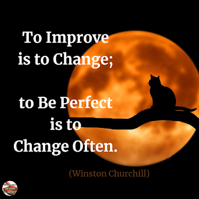 "Quotes About Change To Improve Your Life: ""To improve is to change; to be perfect is to change often."" ― Winston Churchill"