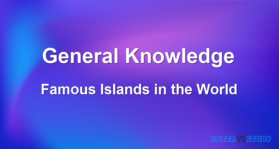 General Knowledge - Famous Islands in the World