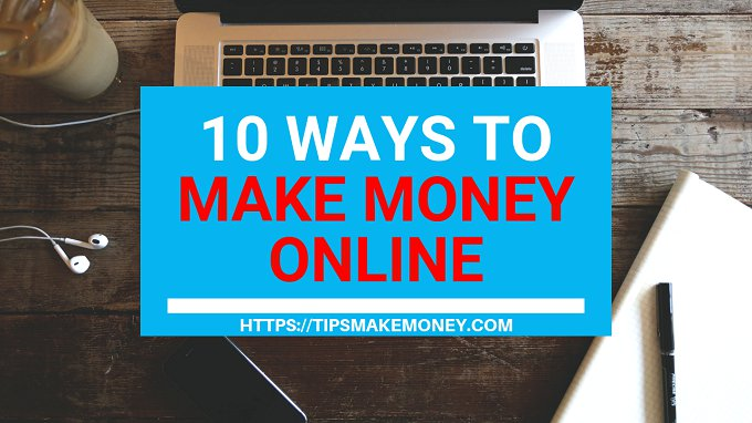 10 ways to make money online that Can Make You Rich