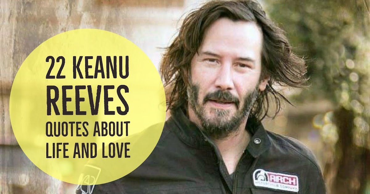 22 Keanu Reeves Quotes...