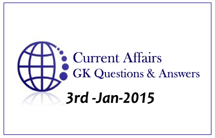 Current Affairs and GK questions Update- 3rd January 2015