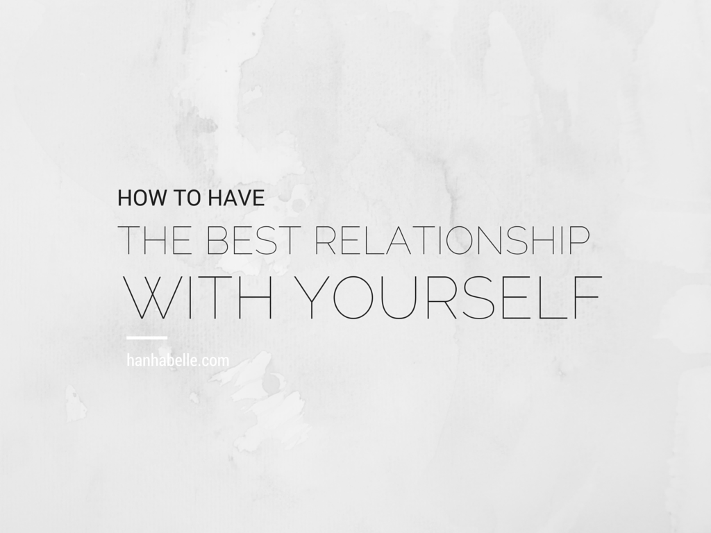 How To Have The Best Relationship With Yourself