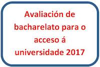 AVALIACIÓN DE BACHARELATO 2017 PARA ACCESO AÁ UNIVERSIDADE