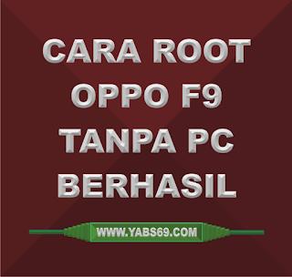 Cara Root Oppo F9 Tanpa PC 100% Berhasil - Yabs69