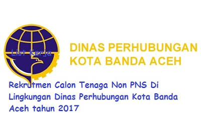 Rekrutmen Calon Tenaga Non PNS Di Lingkungan Dinas Perhubungan Kota Banda Aceh
