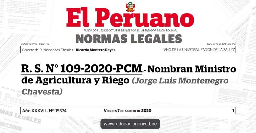 R. S. N° 109-2020-PCM.- Nombran Ministro de Agricultura y Riego (Jorge Luis Montenegro Chavesta)