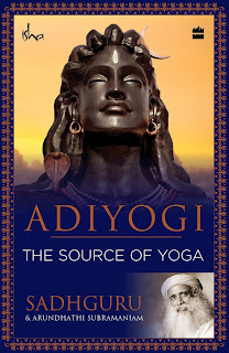 ADIYOGI The Source Of Yoga by Sadguru and Arundhathi Subramaniam