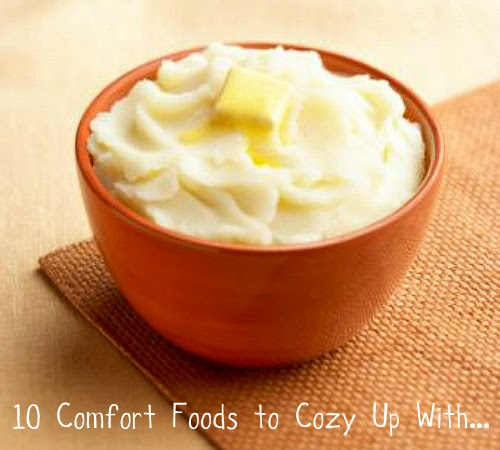 10 Comfort Foods to Cozy Up With...