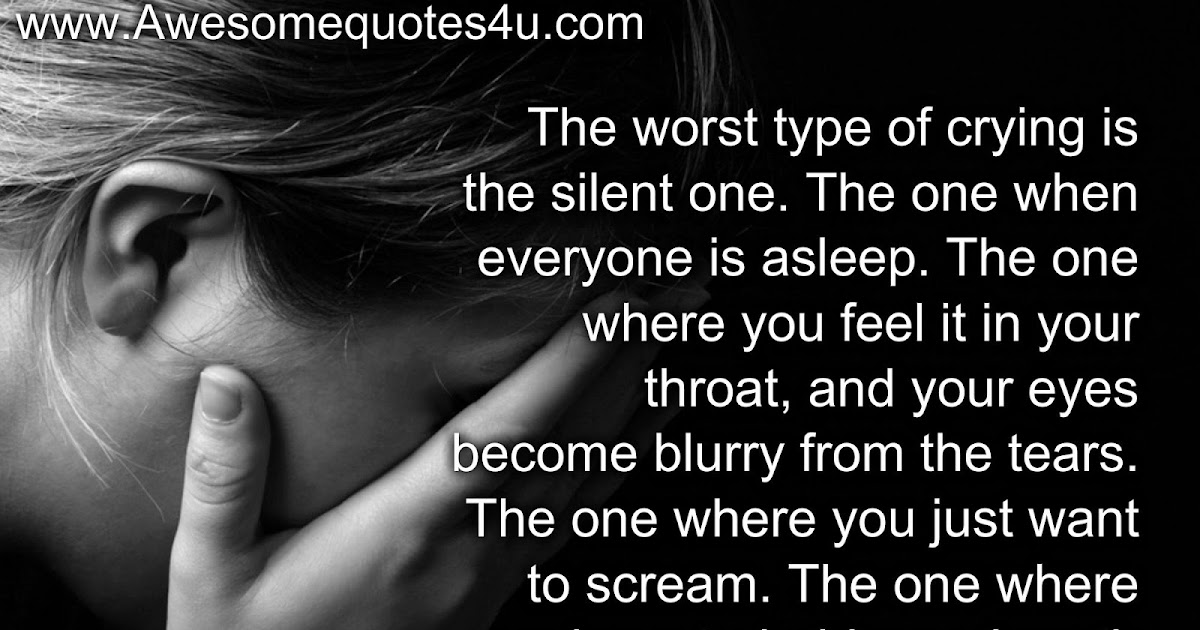 Awesome Quotes: The Worst Type Of Crying Is The Silent One