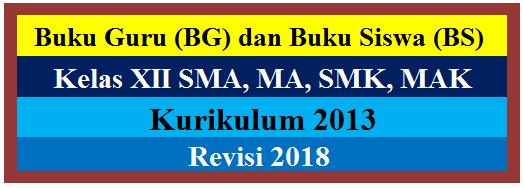 Buku Guru (BG) dan Buku Siswa (BS) Kelas 12 SMA, MA, SMK, MAK K13 Revisi 2018