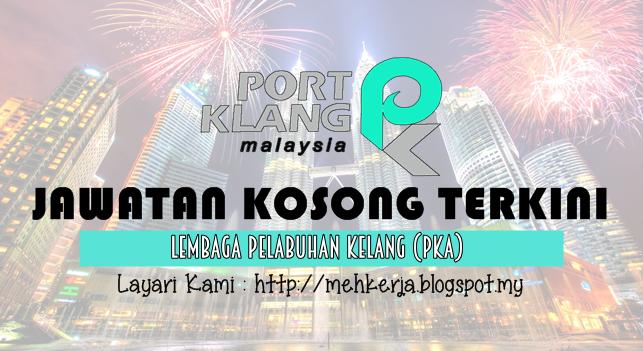 Jawatan Kosong Terkini 2016 di Lembaga Pelabuhan Klang (PKA)