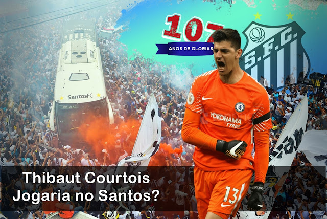 107 ANOS  Thibaut Courtois Jogaria no Santos - 17 Reforços para o melhor Santos de cada Época