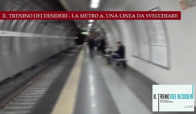 #IlTrenoDeiDesideri - Metro A, una linea da svecchiare