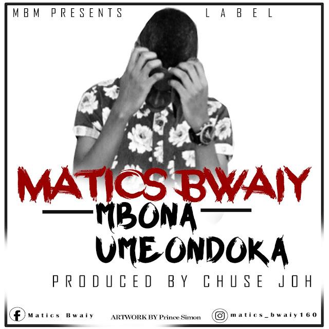 Matics Bwaiy - Mbona Umeondoka