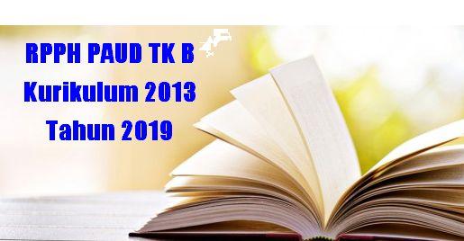 RPPH PAUD TK B Kurikulum 2013 Tahun 2019