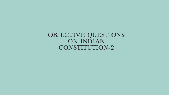 Objective Questions On Indian Constitution-2