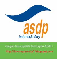 Lowongan Kerja Terbaru PT ASDP Indonesia Ferry