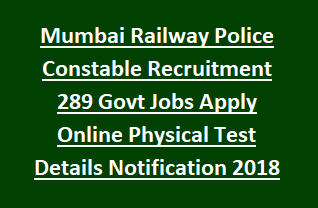Mumbai Railway Police Constable Recruitment 289 Govt Jobs Apply Online Physical Test Details Notification 2018