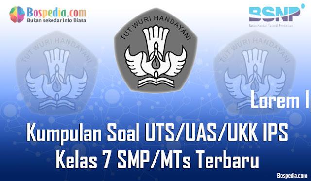 Kumpulan Soal UTS/UAS/UKK IPS Kelas 7 SMP/MTs Terbaru dan Terupdate