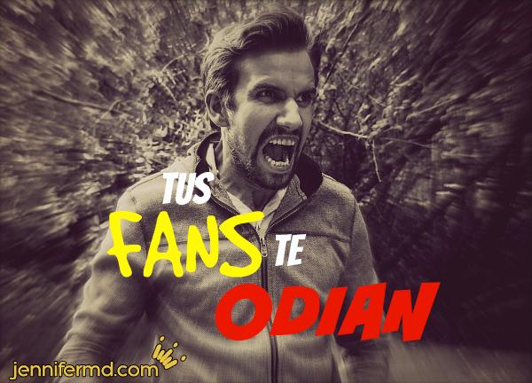 tus fans te odian