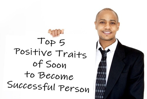 Top 5 positive traits of successful people