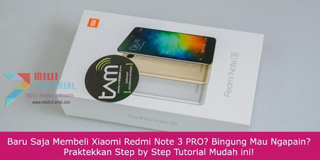 Baru Saja Membeli Xiaomi Redmi Note 3 PRO? Bingung Mau Ngapain? Praktekkan Step by Step Tutorial Mudah ini!