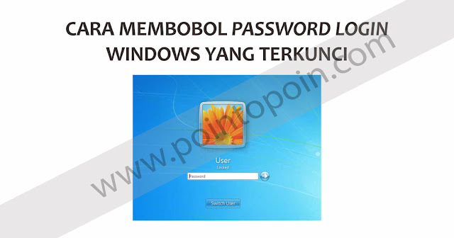 Cara Membobol Password Login Windows yang Terkunci