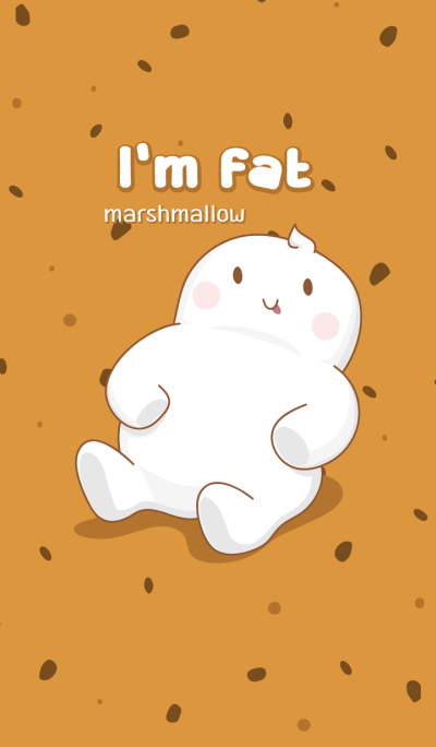 I'm fat marshmallow