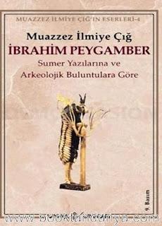 Muazzez Ilmiye Çığ - Sümer Yazılarına ve Arkeolojik Buluntulara Göre İbrahim Peygamber