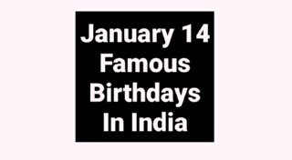 January 14 famous birthdays in India Indian celebrity