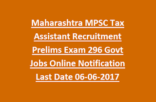 Maharashtra MPSC Tax Assistant Recruitment Prelims Exam 296 Govt Jobs Online Notification Last Date 06-06-2017