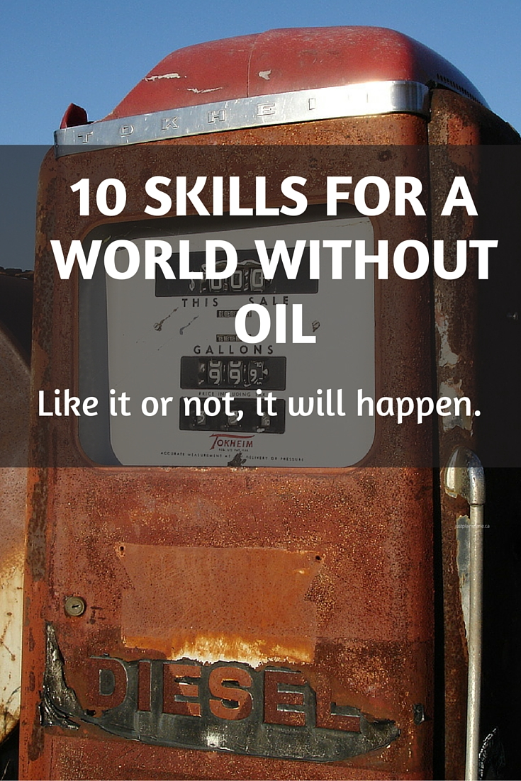 The end of the oil era IS coming. Do you know the ten vital skills needed to survive in a world without oil?