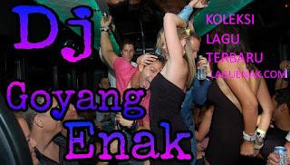 Lagu Tik Tok Terbaru Dj Goyang Enak mp3 - Tik Toker Wajib Download | Laguenak.com