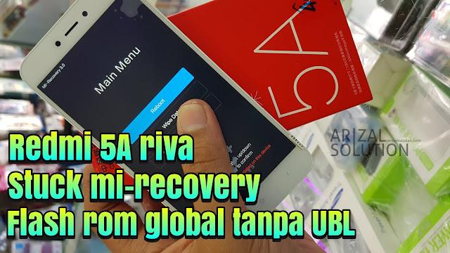 Mengatasi Xiaomi Redmi 5A Riva MCT3B MCE3B Stuck Recovery Gagal Update (Flashing Global Rom Tanpa UBL)