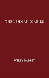 The Lehman Diaries - a firsthand tale on the final months of Lehman Brothers free book promotion Willy Babbit