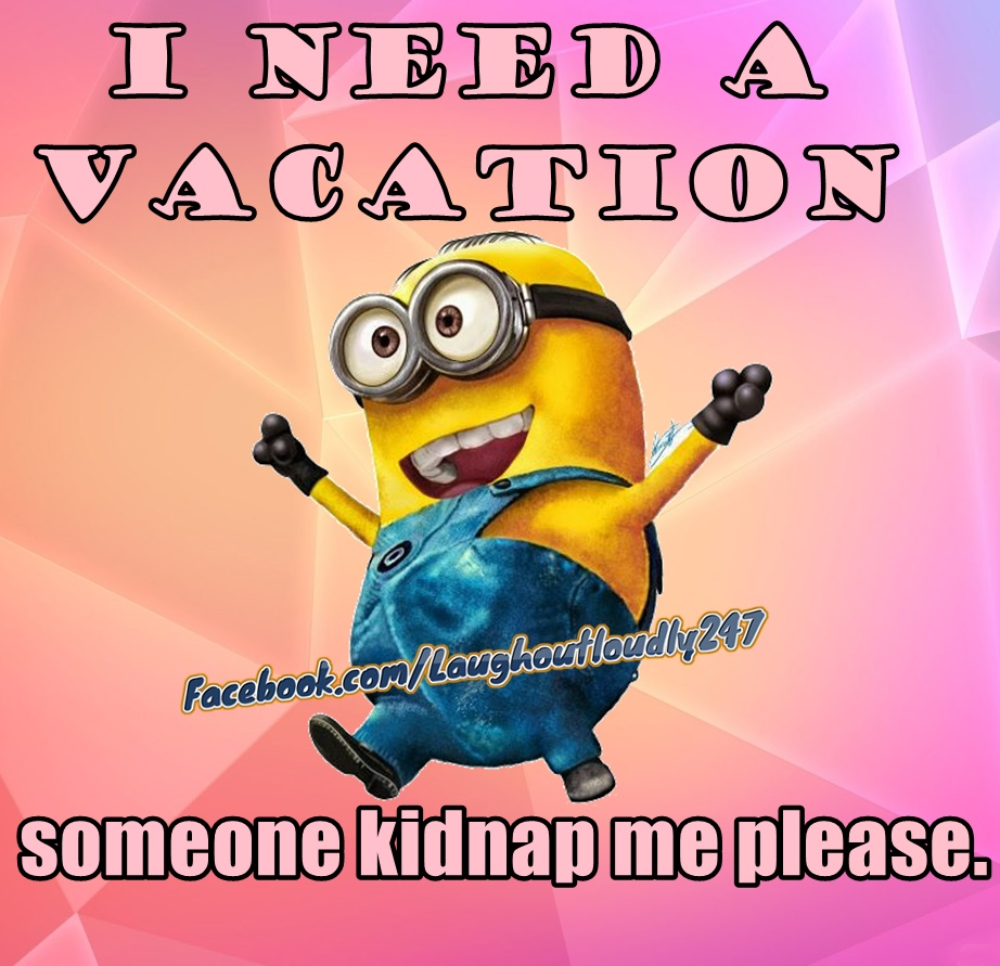 I need a vacation Kidnap me please