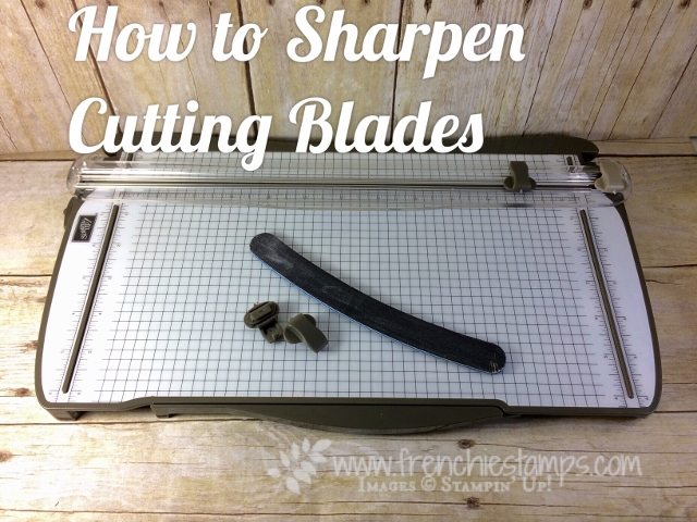 How to sharpen Stampin'Up! cutting blades