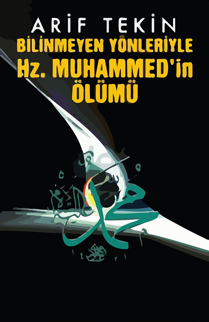 din konulu kitaplar, Arif Tekin Bilinmeyen yönleriyle Hz.Muhammed'in Ölümü, din, Arif Tekin, Hz Muhammed hayatı, Din ve kitap, Hz Muhammed, Muhammed peygamber, Hz Muhammedin ölümü, Kitap indir,